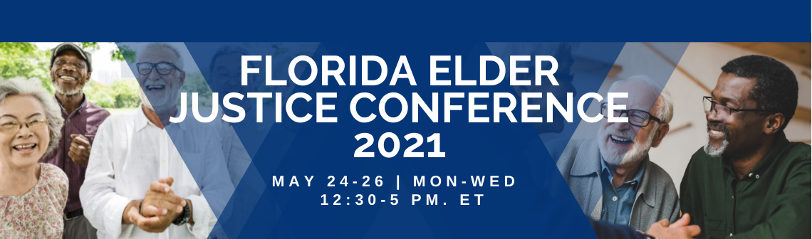 Banner text: Florida Elder Justice Conference 2021, May 24-26, Mon-Wed, 12:30-5 PM ET